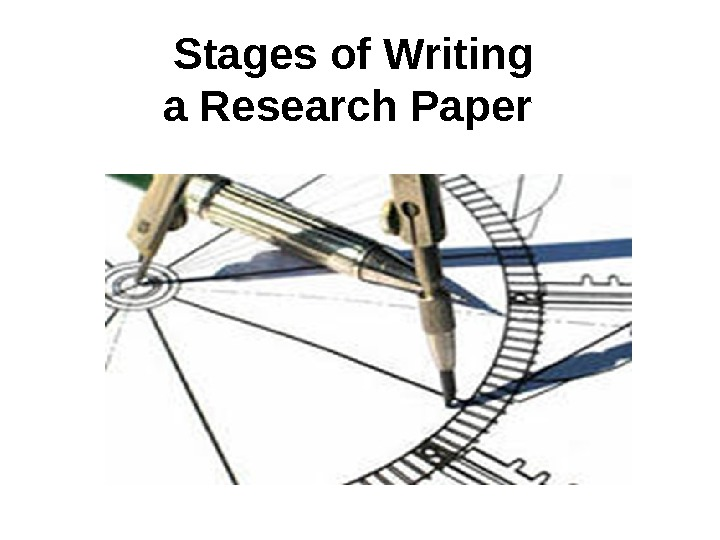 Stages of Writing a Research Paper