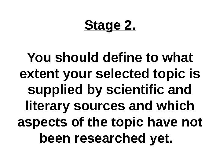 Stage 2. You should define to what extent your selected topic is supplied by scientific and