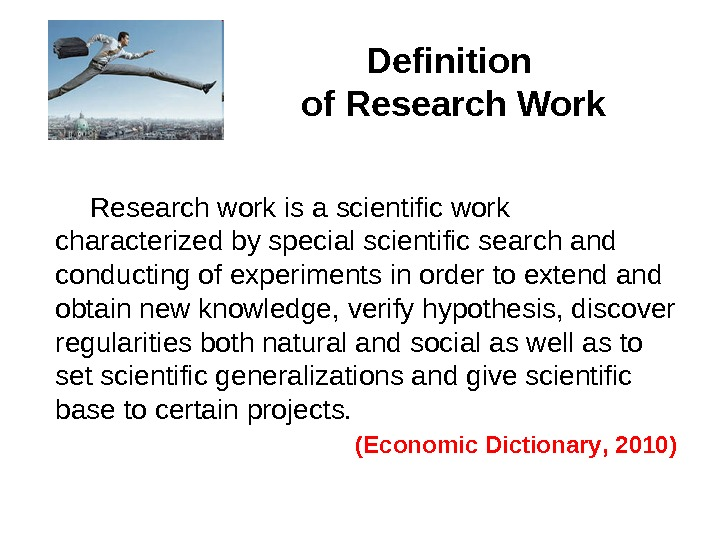 Definition of Research Work  Research work is a scientific work characterized by special scientific search