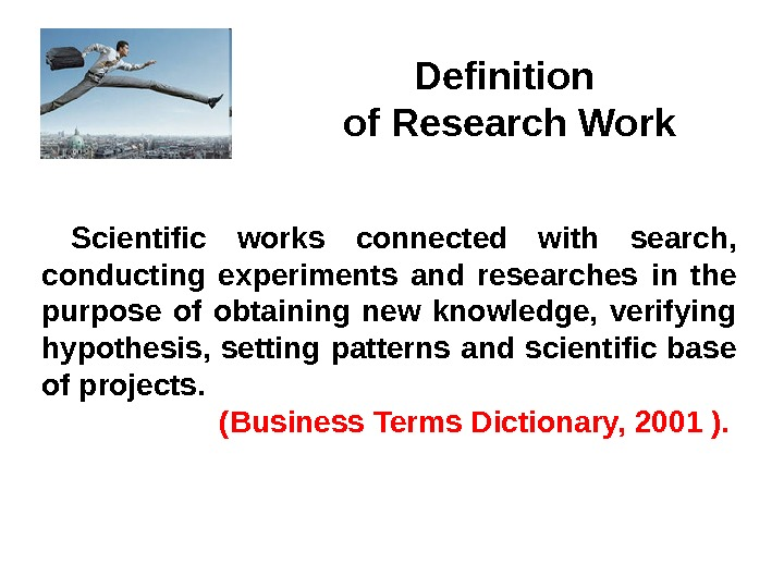 Definition of Research Work Scientific works connected with search,  conducting experiments and researches in the