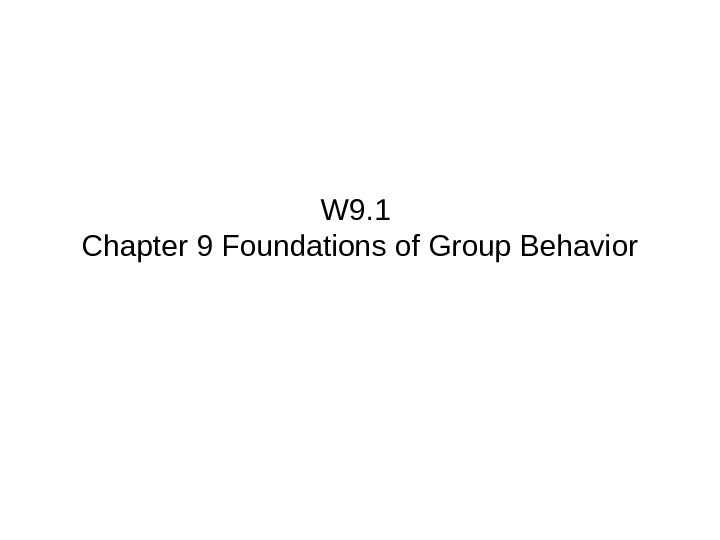 W 9. 1 Chapter 9 Foundations of Group Behavior