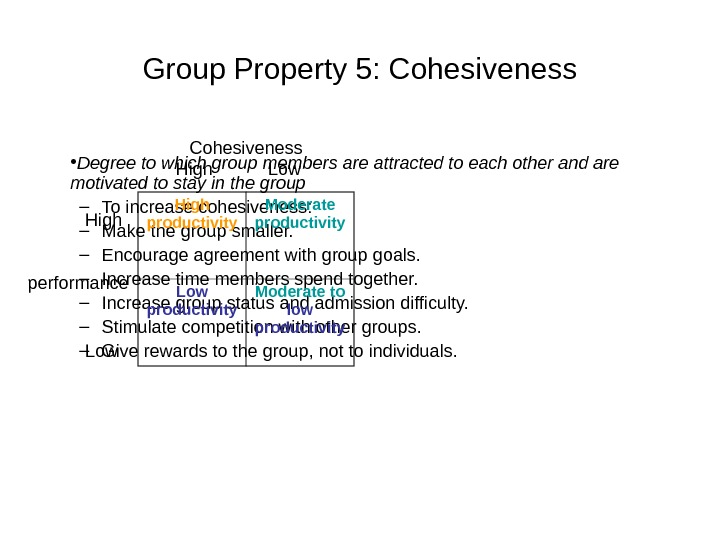 Group Property 5: Cohesiveness • Degree to which group members are attracted to each other and