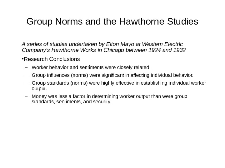 Group Norms and the Hawthorne Studies A series of studies undertaken by Elton Mayo at Western