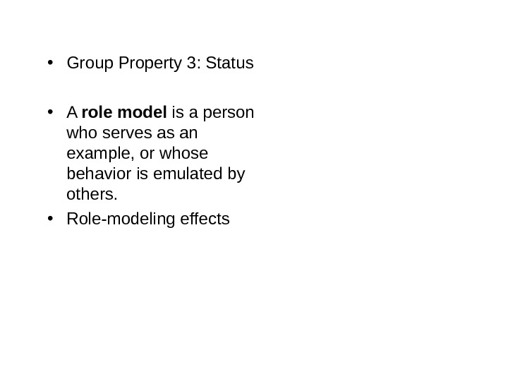 • Group Property 3: Status • A role model is a person who serves as