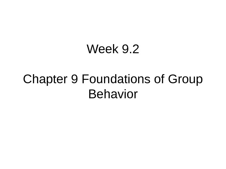 Week 9. 2 Chapter 9 Foundations of Group Behavior