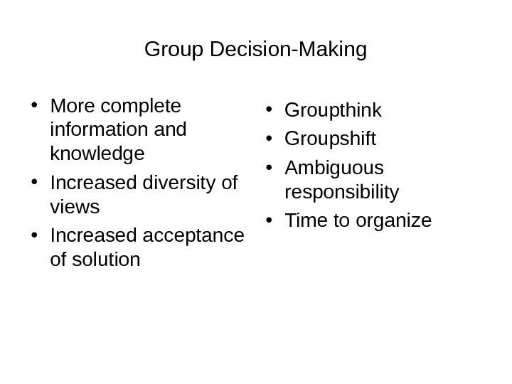 Group Decision-Making • More complete information and knowledge • Increased diversity of views • Increased acceptance