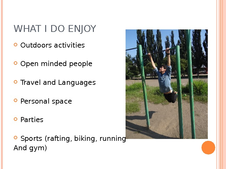 WHAT I DO ENJOY  Outdoors activities Open minded people Travel and Languages Personal space Parties