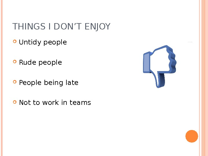 THINGS I DON'T ENJOY Untidy people Rude people People being late Not to work in teams