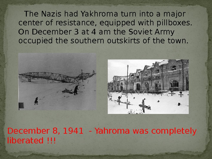 The Nazis had Yakhroma turn into a major center of resistance, equipped with pillboxes.