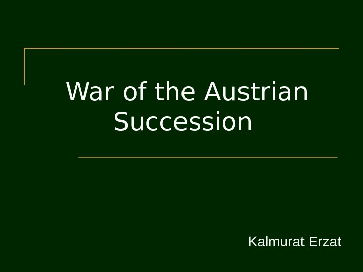 War of the Austrian Succession  Kalmurat Erzat