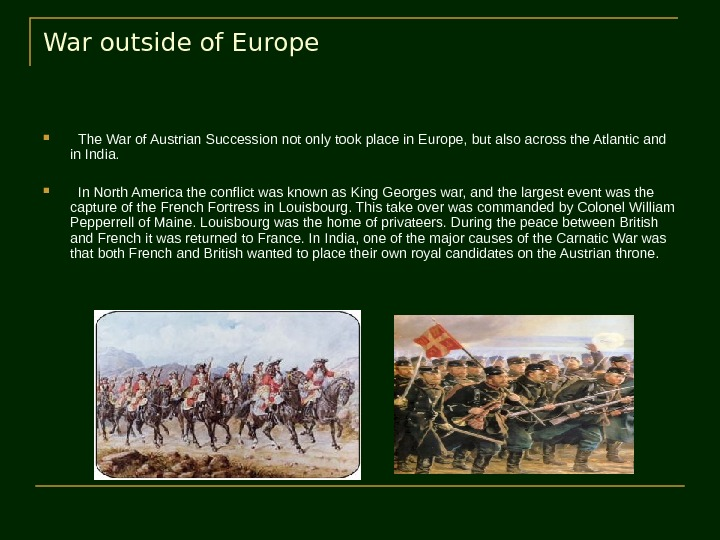 War outside of Europe The War of Austrian Succession not only took place in