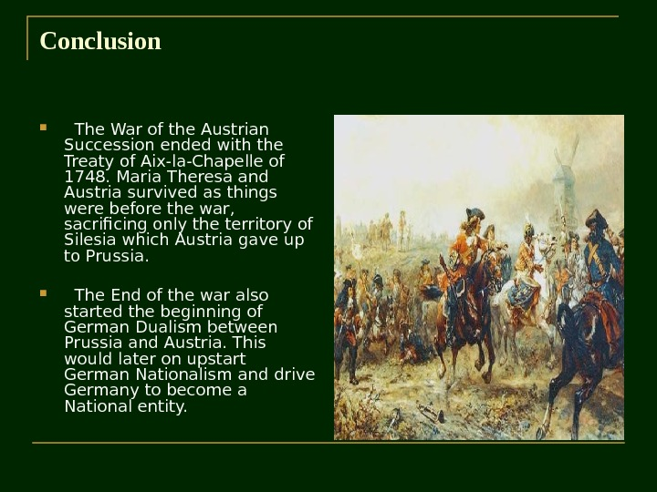 Conclusion The War of the Austrian Succession ended with the Treaty of Aix-la-Chapelle of