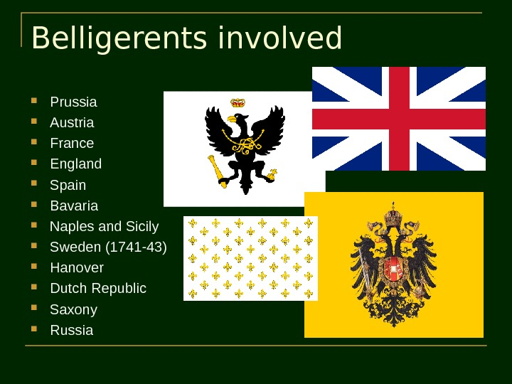 Belligerents involved Prussia Austria France  England Spain Bavaria Naples and Sicily Sweden (1741