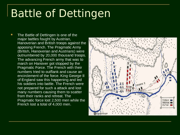 Battle of Dettingen The Battle of Dettingen is one of the major battles fought