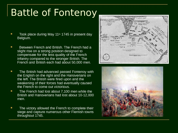 Battle of Fontenoy Took place during May 11 th 1745 in present day Belgium.