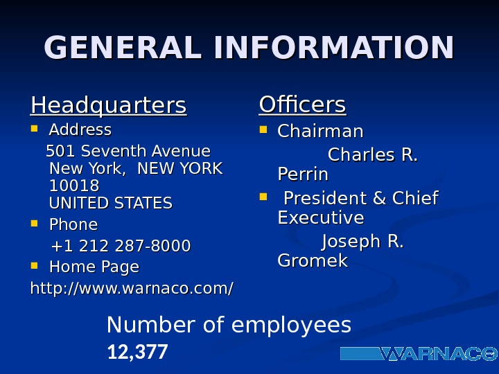 GENERAL INFORMATION Headquarters Address   501 Seventh Avenue New York, NEW YORK 10018 UNITED STATES