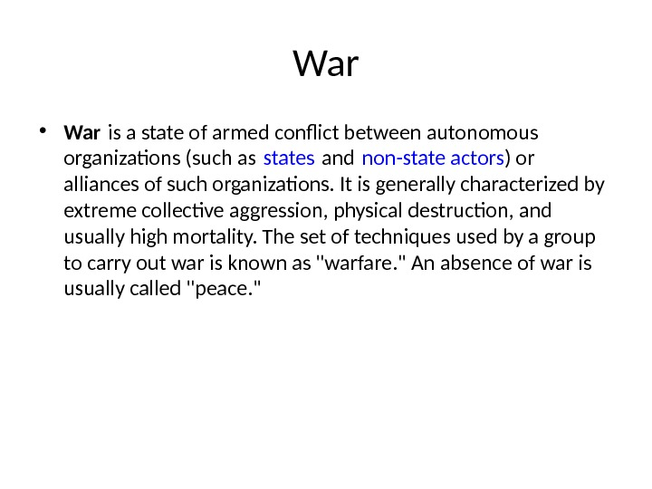 War • War is a state of armed confict between autonomous organizatons (such as states and