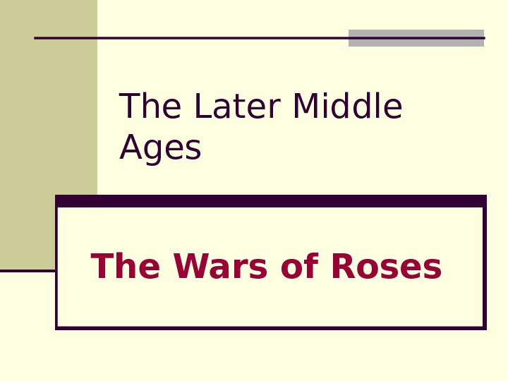 The Later Middle Ages  The Wars of Roses