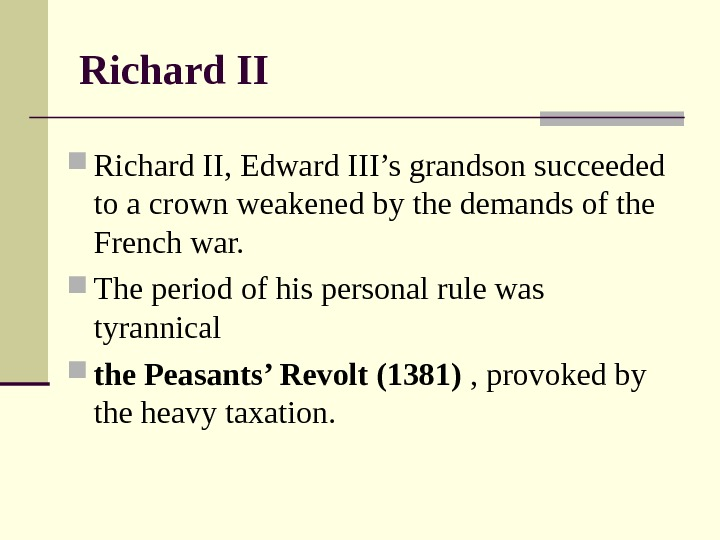 Richard II, Edward III's grandson succeeded to a crown weakened by the demands of
