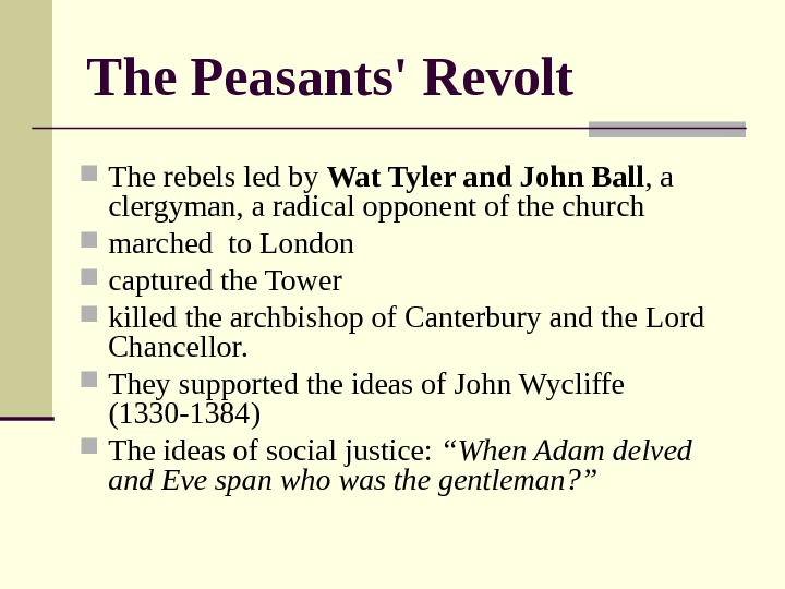 The Peasants' Revolt The rebels led by Wat Tyler and John Ball , a