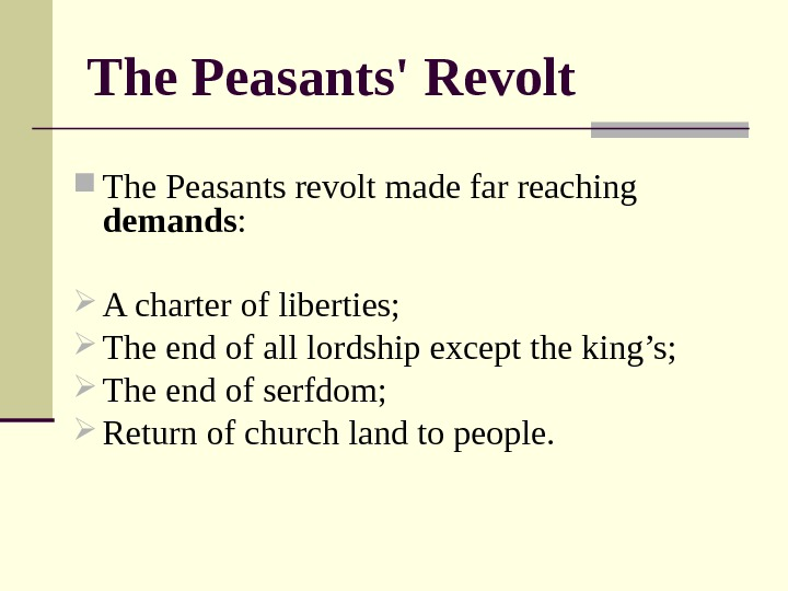 The Peasants' Revolt The Peasants revolt made far reaching demands :  A charter