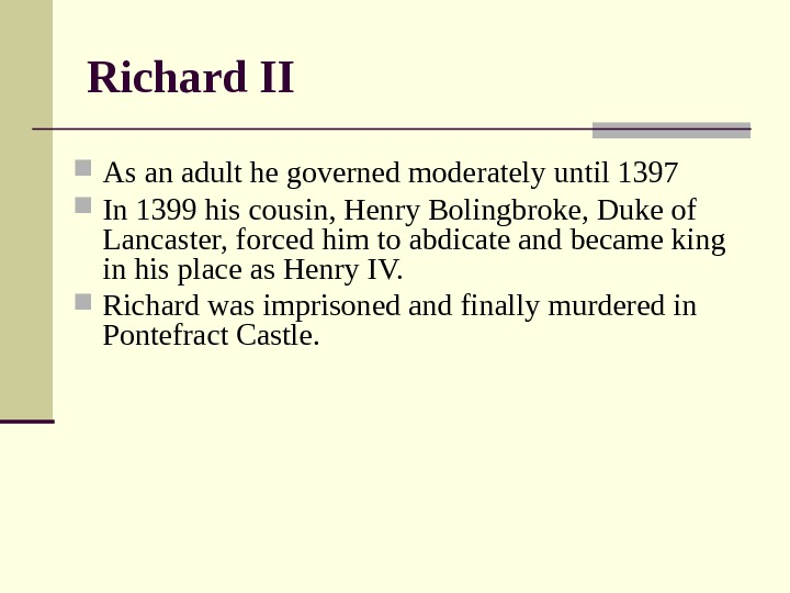 Richard II As an adult he governed moderately until 1397 In 1399 his cousin,