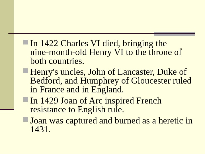 In 1422 Charles VI died, bringing the nine-month-old Henry VI to the throne of
