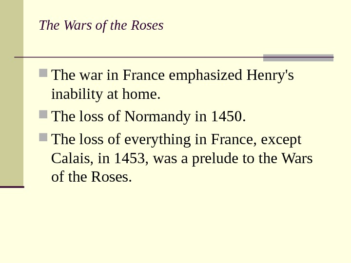 The Wars of the Roses  The war in France emphasized Henry's inability at