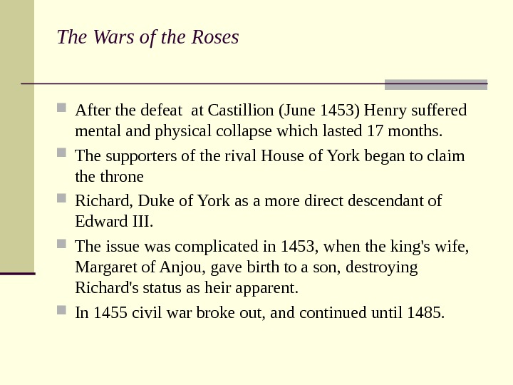 The Wars of the Roses  After the defeat at Castillion (June 1453) Henry