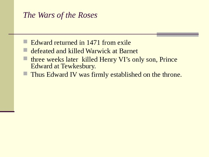 The Wars of the Roses  Edward returned in 1471 from exile defeated and