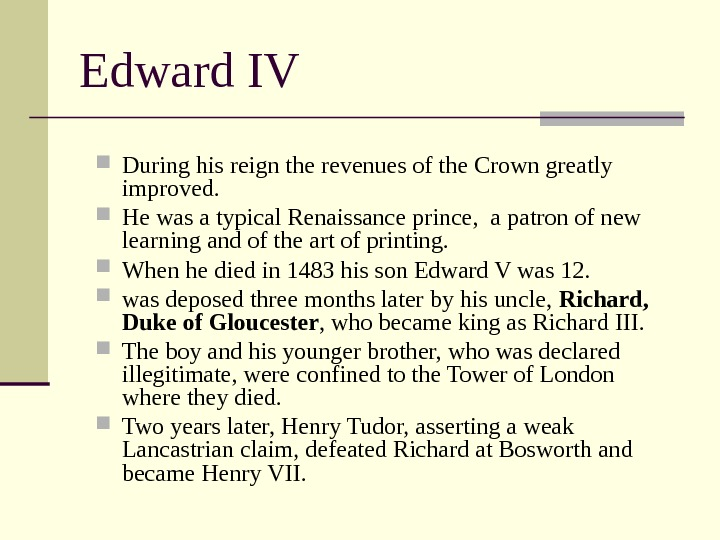 Edward IV During his reign the revenues of the Crown greatly improved.  He
