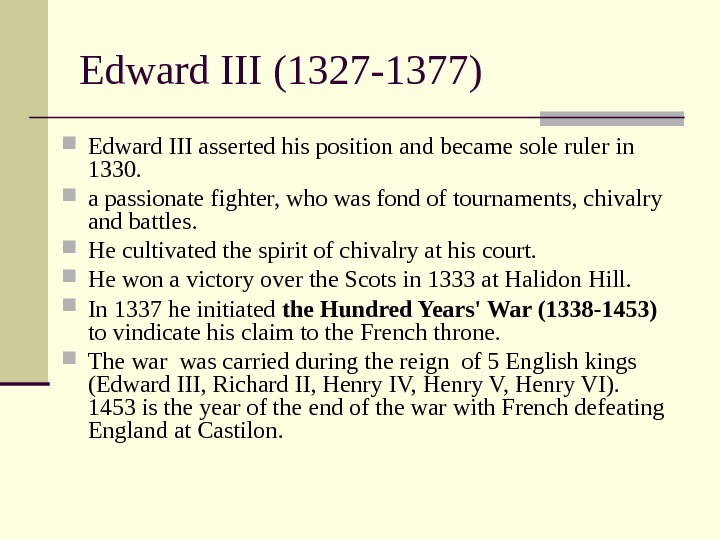 Edward III (1327 -1377) Edward III asserted his position and became sole ruler in