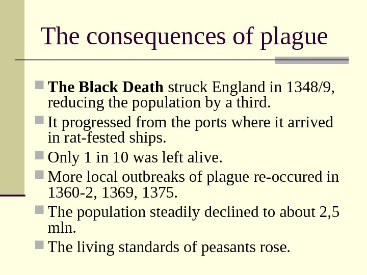 The consequences of plague The Black Death struck England in 1348/9,  reducing the