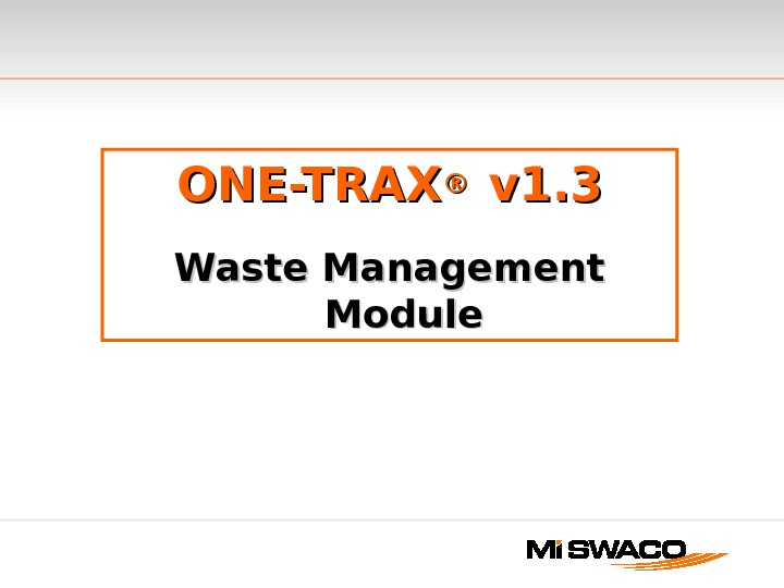 ONE-TRAX ® ®  v 1. 3 Waste Management Module