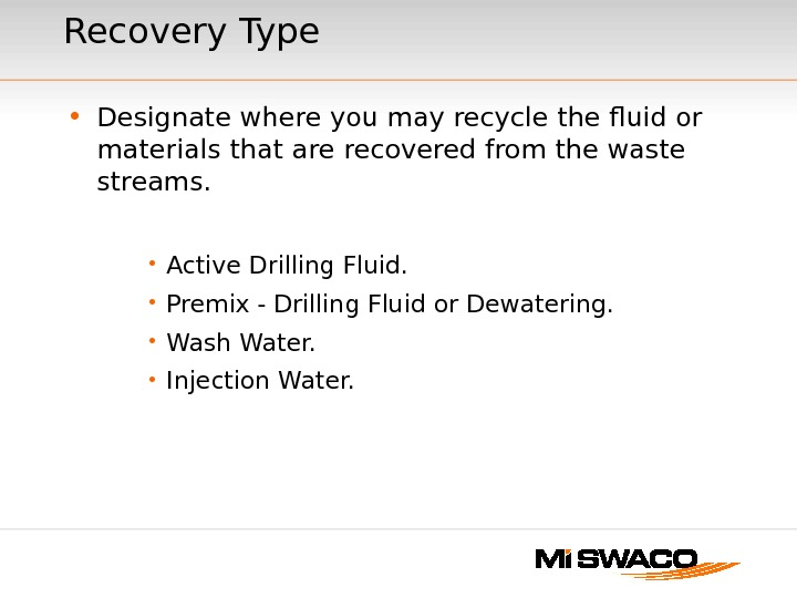 Recovery Type • Designate where you may recycle the fluid or materials that are recovered from