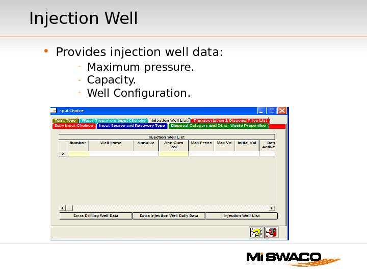 Injection Well • Provides injection well data: - Maximum pressure. - Capacity. - Well Configuration.