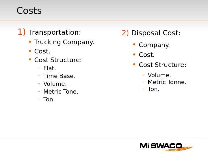 Costs 1)  Transportation:  • Trucking Company.  • Cost Structure: - Flat. - Time