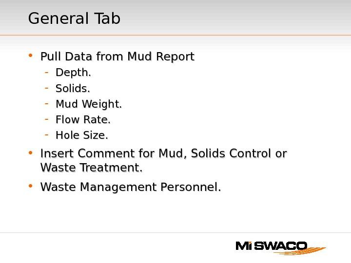 General Tab • Pull Data from Mud Report - Depth. - Solids. - Mud Weight. -