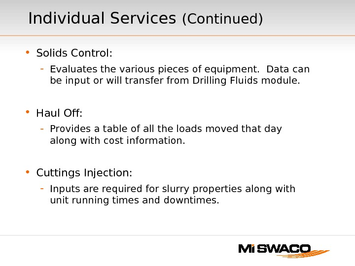 • Solids Control: - Evaluates the various pieces of equipment.  Data can be input