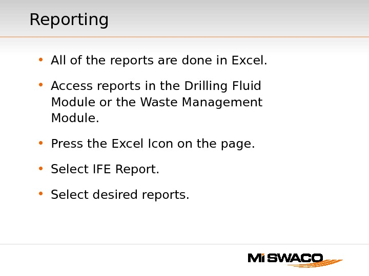 Reporting • All of the reports are done in Excel.  • Access reports in the