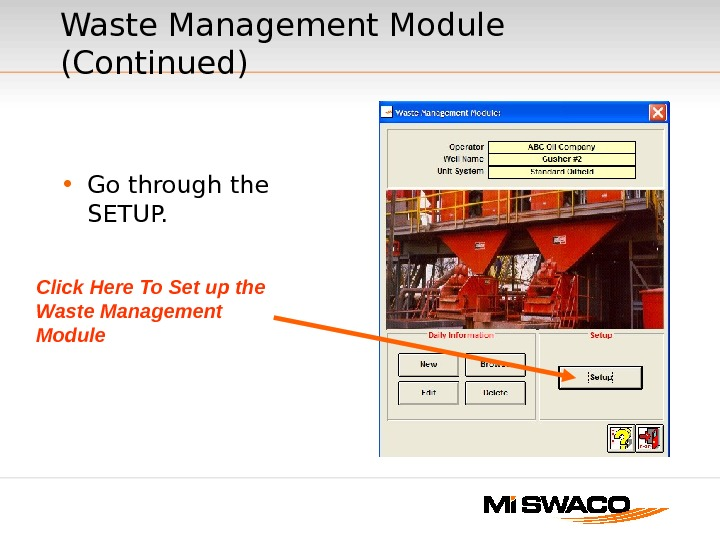 • Go through the SETUP. Waste Management Module (Continued) Click Here To Set up the