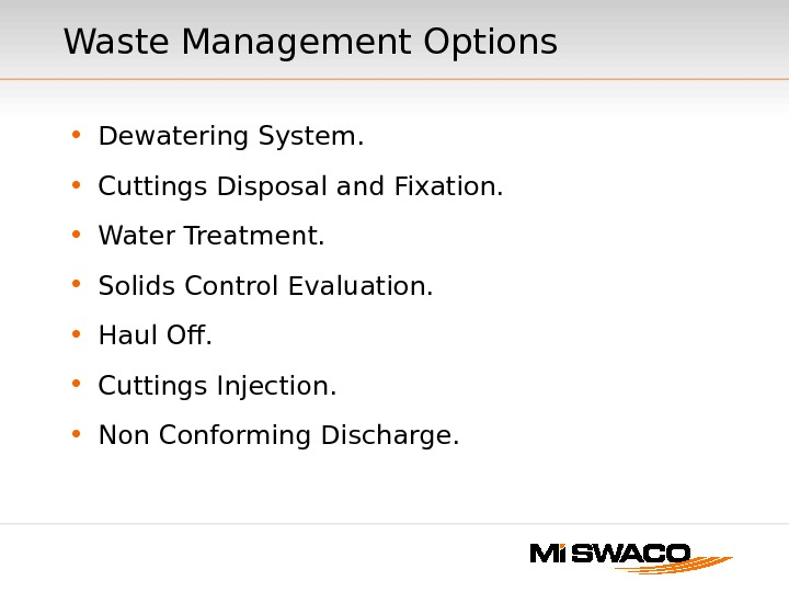 Waste Management Options • Dewatering System.  • Cuttings Disposal and Fixation.  • Water Treatment.