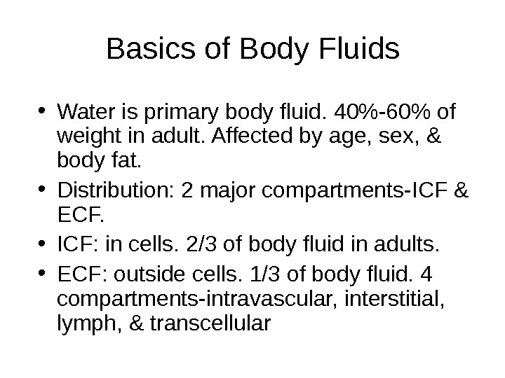 Basics of Body Fluids • Water is primary body fluid. 40-60 of weight in