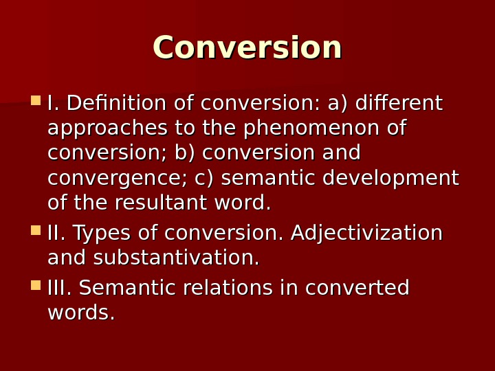 Conversion I. Definition of conversion: a) different approaches to the phenomenon of conversion; b) conversion and