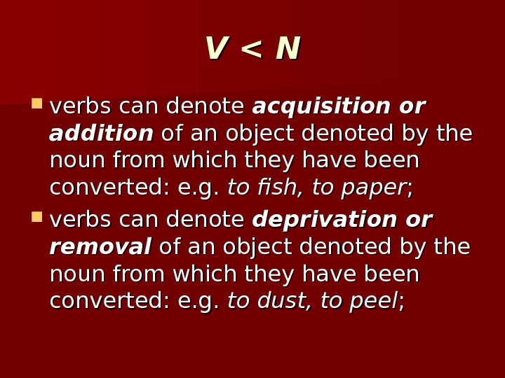 V  N verbs can denote acquisition or addition of an object denoted by the noun