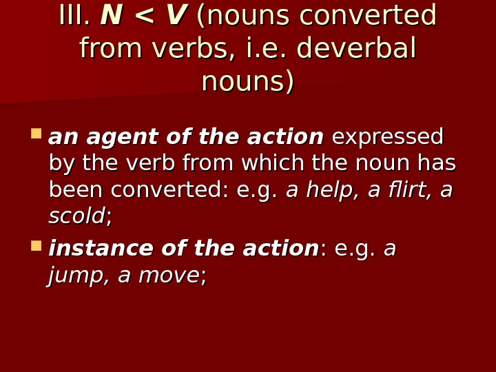 III.  N  V  (nouns converted from verbs, i. e. deverbal nouns) an agent