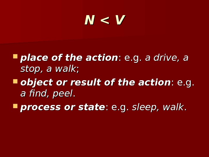 N  V place of the action : e. g.  a drive, a stop, a