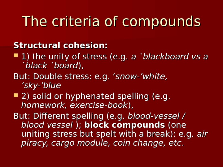 The criteria of compounds Structural cohesion:  1) the unity of stress (e. g.  a