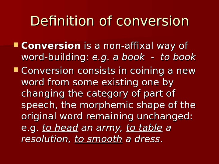 Definition of conversion Conversion is a non-affixal way of word-building:  e. g. a book -