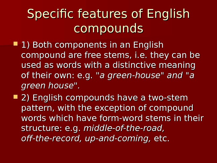 Specific features of English compounds 1) Both components in an English compound are free stems, i.